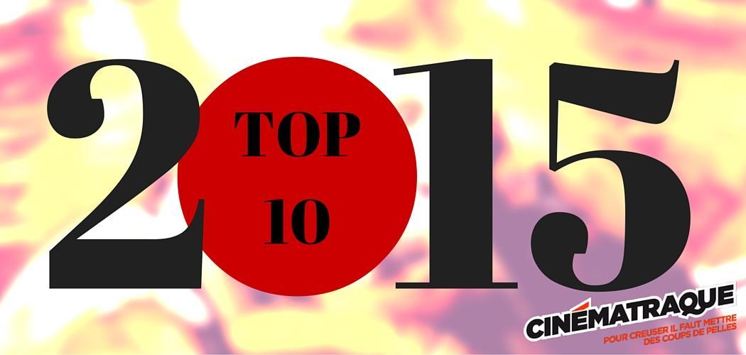 Le top 10 de Cinématraque pour l'année 2015